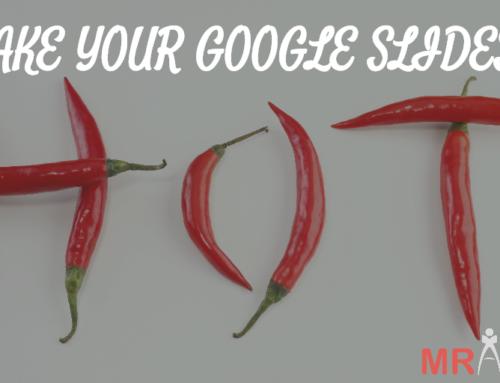 Make Your Google Slides…Hot