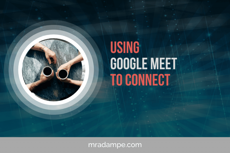 Using Google Meet To Connect